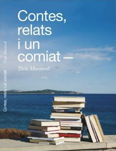 """Demà es presenta el llibre """"Contes, relats i un comiat"""", de Tecla Martorell"""