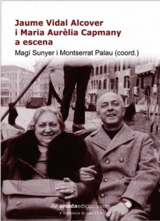 """El 5 de març es presenta el llibre """"Jaume Vidal Alcover i Maria Aurèlia Capmany a escena"""""""