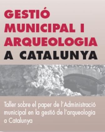 """Jornada sobre """"Gestió municipal i arqueologia a Catalunya"""""""